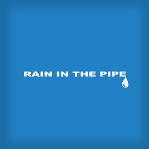 Rain in the pipe