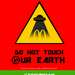 DO NOT TOUCH OUR EARTH
