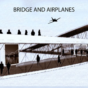 BRIDGE AND AIRPLANES