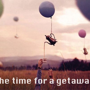 The time for a getaway
