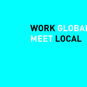 WORK GLOBAL, MEET LOCAL