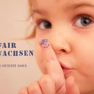 Fair Aufwachsen - liegt in unserer Hand