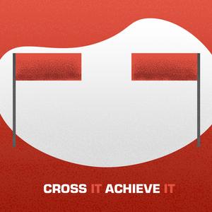 Cross it, achieve it!